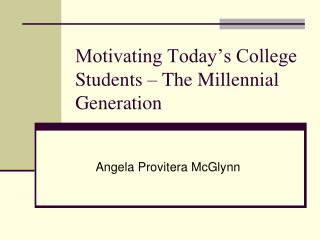 Motivating Today�s College Students � The Millennial Generation