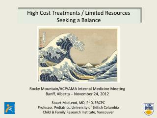 High Cost Treatments / Limited Resources Seeking a Balance