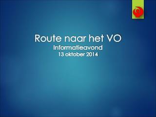 Route naar het VO Informatieavond 13 oktober 2014