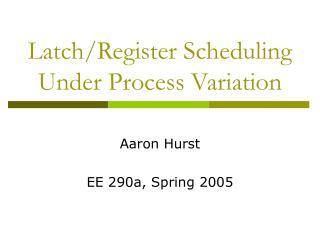Latch/Register Scheduling Under Process Variation