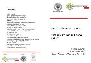 Jornada de presentaci n :   Manifiesto por un Estado Laico     Fecha:  15 junio  Hora: 18:00 horas Lugar: Ateneo de Madr