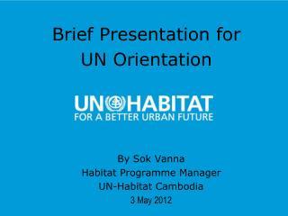 By Sok Vanna Habitat  Programme  Manager UN-Habitat Cambodia 3 May 2012