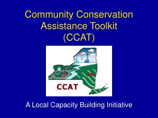 Community Conservation Assistance Toolkit  (CCAT)