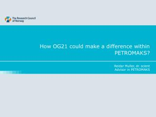 How OG21 could make a difference within PETROMAKS?