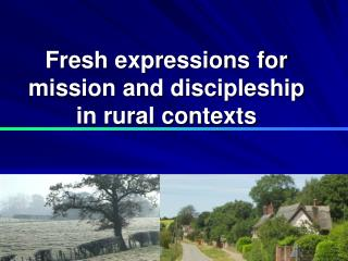 Fresh expressions for mission and discipleship in rural contexts