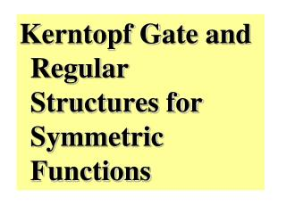 Kerntopf Gate and Regular Structures for Symmetric Functions