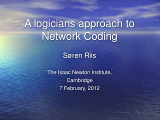 A logicians approach to Network Coding