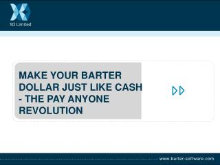 MAKE YOUR BARTER  DOLLAR JUST LIKE CASH  - THE PAY ANYONE  REVOLUTION