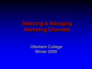 Selecting & Managing Marketing Channels