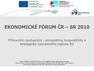 EKONOMICKÉ FÓRUM ČR – SR 2010