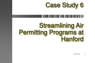 Case Study 6 Streamlining Air Permitting Programs at Hanford