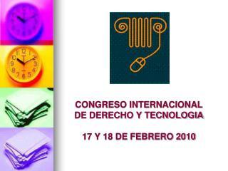 CONGRESO INTERNACIONAL  DE DERECHO Y TECNOLOGIA 17 Y 18 DE FEBRERO 2010