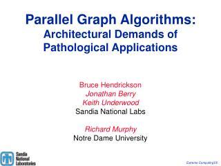 Parallel Graph Algorithms: Architectural Demands of Pathological Applications Bruce Hendrickson