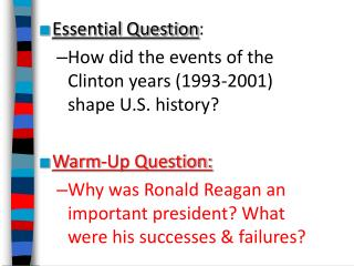 Essential Question : How did the events of the  Clinton years (1993-2001)  shape U.S. history?