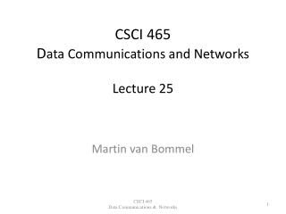 CSCI 465 D ata Communications and Networks Lecture 25