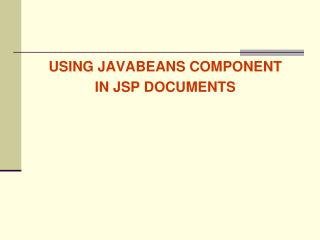 USING JAVABEANS COMPONENT IN JSP DOCUMENTS