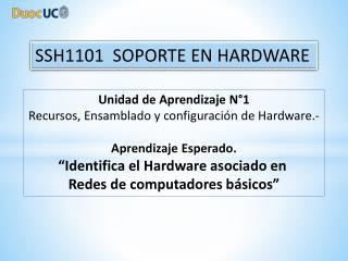 Unidad  de Aprendizaje  N�1 Recursos, Ensamblado y configuraci�n de  Hardware.-