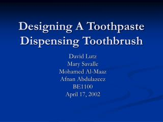 Designing A Toothpaste Dispensing Toothbrush