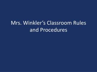 Mrs. Winkler's Classroom Rules and Procedures