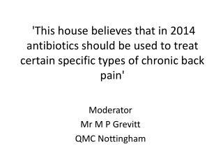 Moderator  Mr M P  Grevitt QMC Nottingham