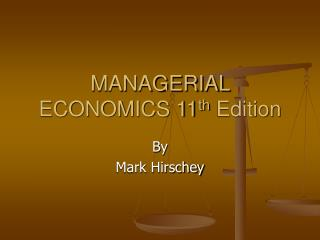MANAGERIAL ECONOMICS 11 th  Edition