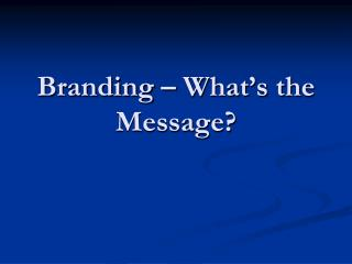 Branding – What's the Message?