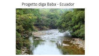 Progetto diga Baba - Ecuador