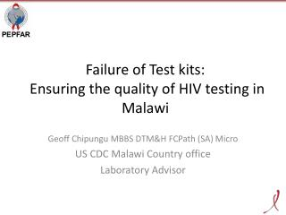 Failure of Test  kits: E nsuring  the quality of HIV testing in Malawi