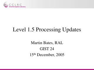 Level 1.5 Processing Updates