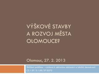 Výškové stavby a rozvoj města Olomouce? Olomouc, 27. 2. 2013