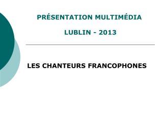 PRÉSENTATION MULTIMÉDIA  LUBLIN - 2013