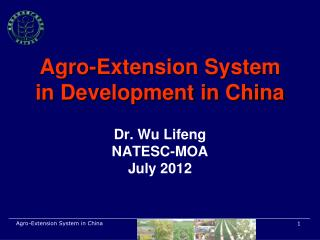 Agro-Extension System in Development in China Dr. Wu Lifeng NATESC-MOA July 2012