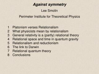 Against symmetry Lee Smolin Perimeter Institute for Theoretical Physics