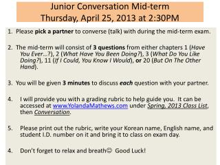 Junior Conversation Mid-term Thursday, April 25, 2013 at 2:30PM
