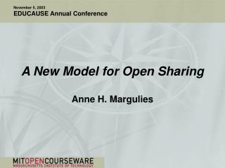 A New Model for Open Sharing Anne H. Margulies