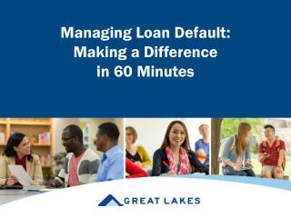 Managing Loan  Default: Making  a  Difference  in 60 Minutes