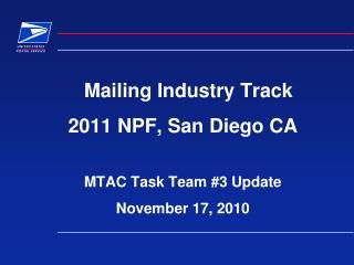 Mailing Industry Track 2011 NPF, San Diego CA  MTAC Task Team #3 Update November 17, 2010