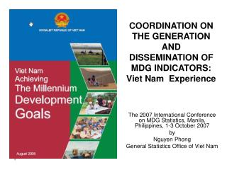 COORDINATION ON THE GENERATION AND DISSEMINATION OF MDG INDICATORS:  Viet Nam  Experience