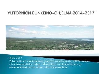 YLITORNION ELINKEINO-OHJELMA 2014-2017