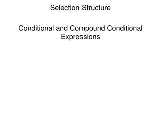 Selection Structure Conditional and Compound Conditional Expressions