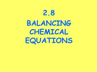 2.8  BALANCING CHEMICAL EQUATIONS