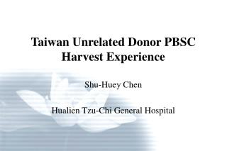 Taiwan Unrelated Donor PBSC Harvest Experience