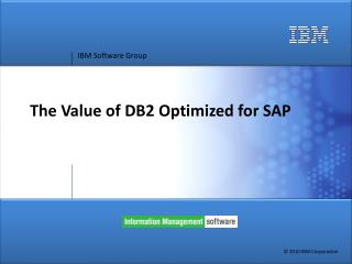 The Value of DB2 Optimized for SAP