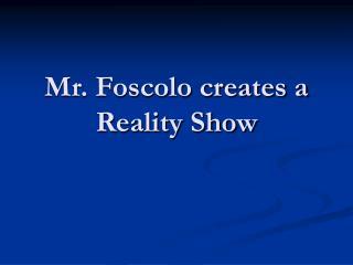 Mr. Foscolo creates a Reality Show