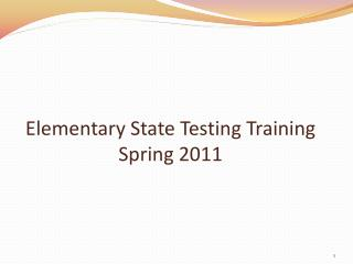 Elementary State Testing Training  Spring 2011