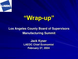 """""""Wrap-up"""" Los Angeles County Board of Supervisors Manufacturing Summit"""