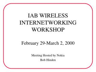 IAB WIRELESS INTERNETWORKING WORKSHOP February 29-March 2, 2000
