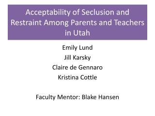 Acceptability  of Seclusion and Restraint Among Parents and Teachers in  Utah