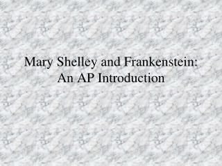 Mary Shelley and Frankenstein: An AP Introduction