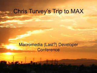 Chris Turvey's Trip to MAX